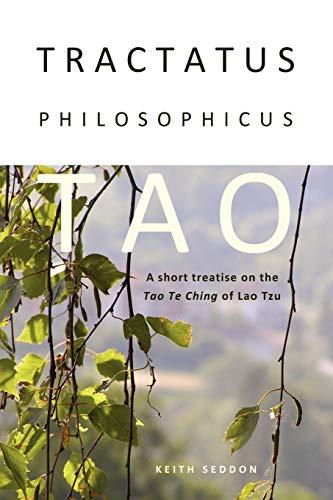 Tractatus Philosophicus Tao: A short treatise on the Tao Te Ching of Lao Tzu: Seddon, Keith