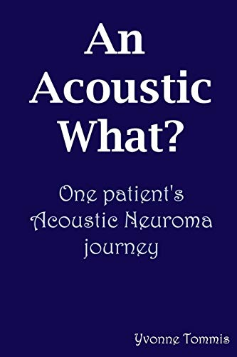 9780955684807: An Acoustic What? One patient's Acoustic Neuroma journey