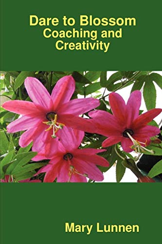 Dare to Blossom: Coaching and Creativity: Mary Lunnen
