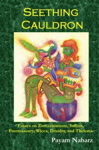 9780955685842: Seething Cauldron: Essays on Zoroastrianism, Sufism, Freemasonry, Wicca, Druidry, and Thelema
