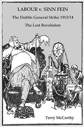 9780955692307: Labour V. Sinn Fein. the Dublin General Strike 1913/14 - The Lost Revolution