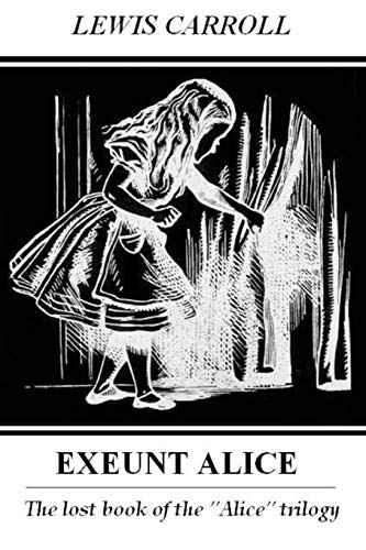 Exeunt Alice (9780955693816) by Lewis Carroll; Kevin Sweeney