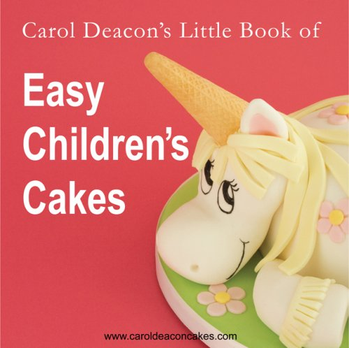 Carol Deacon's Little Book of Easy Children's Cakes: Deacon, Carol