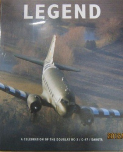 9780955706110: Legend: The Story of the DC-3/C-47 Dakota