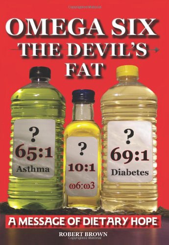 Omega Six: The Devils Fat - A Message of Dietary Hope: Brown, Robert