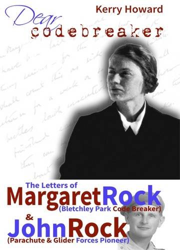 9780955716454: Dear Code Breaker: The Letters of Margaret Rock (Bletchley Park Code Breaker & John Rock (Parachute & Glider Forces Pioneer)