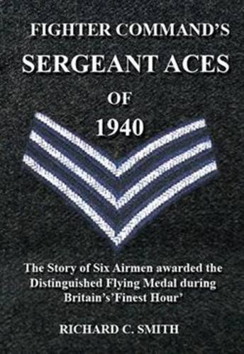 Fighter Command's Sergeant Aces Of 1940: The Story Of Six Airmen Awarded The Distinguished Flying...