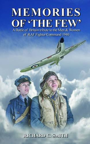 Memories Of 'The Few': A Battle Of Britain Tribute To The Men & Women Of RAF Fighter Command 1940...