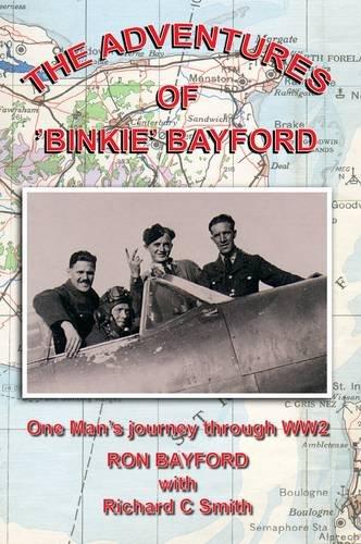 The Adventures of ' Binkie Bayford' : One Man's Journey Through WW2: Ron Bayford ...