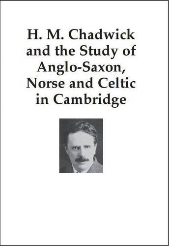 9780955718298: H. M. Chadwick and the Study of Anglo-Saxon, Norse and Celtic in Cambridge