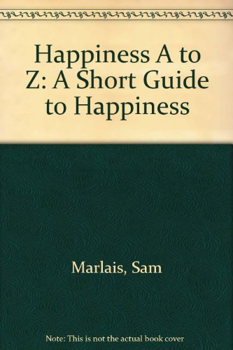 9780955730108: Happiness A to Z: A Short Guide to Happiness