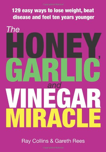 9780955732416: The Honey, Garlic and Vinegar Miracle: 129 Easy Ways to Lose Weight, Beat Disease and Feel Ten Years Younger
