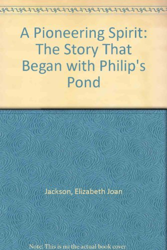 9780955738005: A Pioneering Spirit: The Story That Began with Philip's Pond