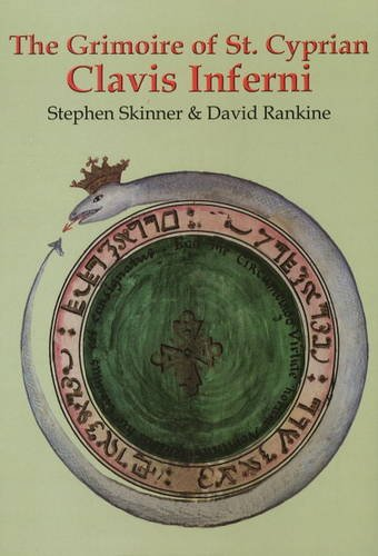 The Grimoire of St. Cyprian Clavis Inferni - The Key of Hell with White and Black Magic Proven By ...