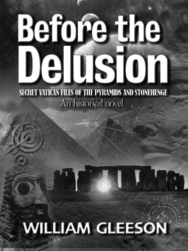 Before the Delusion: Secret Vatican Files of the Pyramids and Stonehenge: William Gleeson