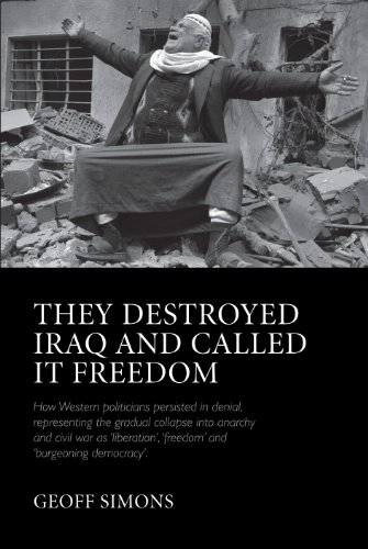 They Destroyed Iraq and Called It Freedom: Simons, Geoffrey Leslie