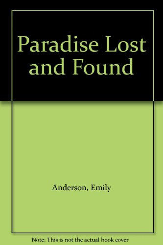 Paradise Lost and Found: Anderson, Emily