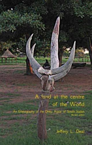 9780955747465: A Land at the Centre of the World: An Ethnography of the Dinka Agaar of South Sudan