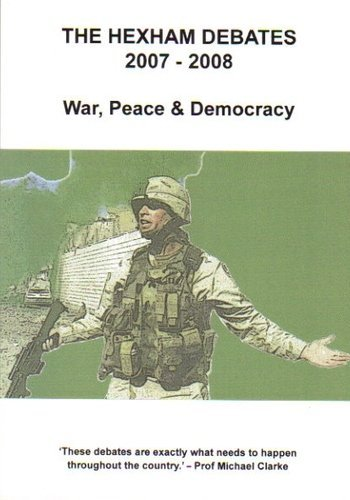 The Hexham Debates, 2007-2008: War, Peace and Democracy