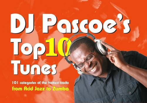 9780955755514: DJ Pascoe's Top 10 Tunes: 101 Categories of the Hottest Tracks from Acid Jazz to Zumba