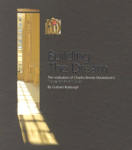 9780955756603: Building the Dream: The Realisation of Charles Rennie Mackintosh's House for an Art Lover