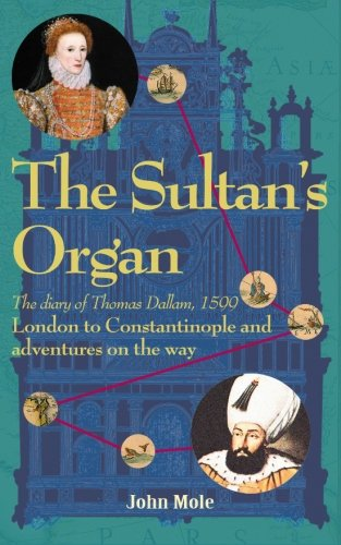 9780955756924: The Sultan's Organ: London to Constantinople in 1599 and adventures on the way