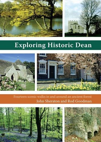 9780955757754: Exploring Historic Dean: Fourteen Scenic Walks in and Around an Ancient Forest