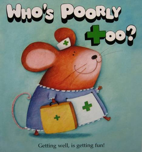 9780955766206: Who's Poorly Too?: The Get Well Soon Book