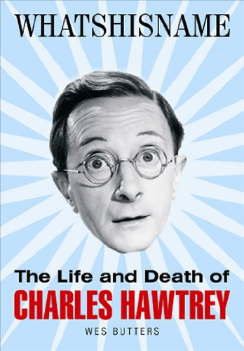9780955767074: Whatshisname: The Life and Death of Charles Hawtrey
