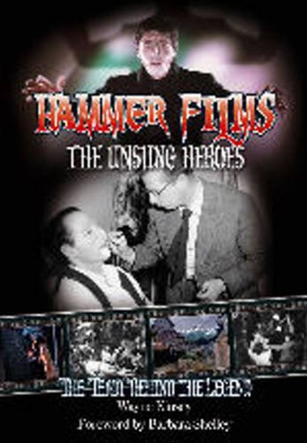 9780955767081: Hammer Films - The Unsung Heroes: The Team Behind the Legend