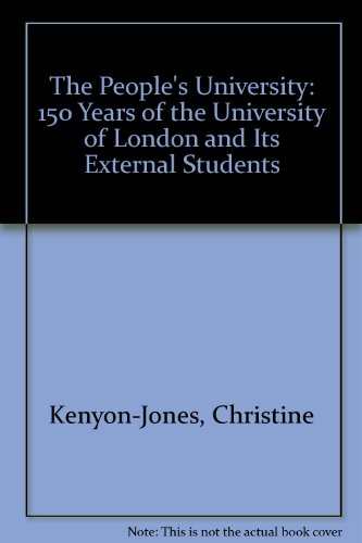 The People's University: 150 Years of the University of London and Its External Students: ...