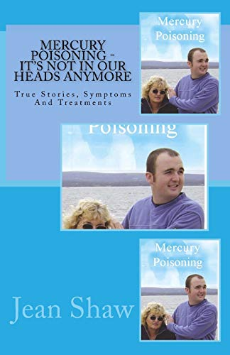 9780955773624: Mercury Poisoning It's Not In Our Heads Anymore: True Stories, Symptoms And Treatments