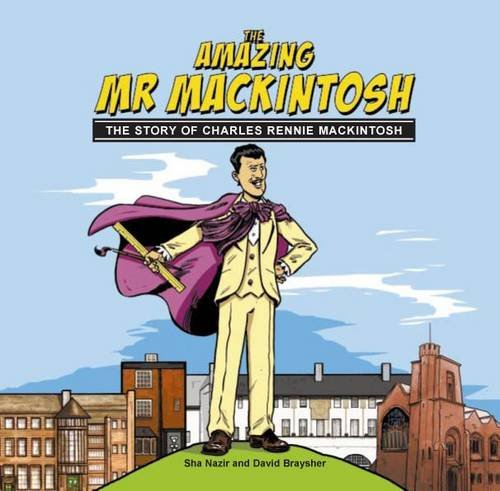 9780955778117: The Amazing Mr. Mackintosh: The Story of Charles Rennie Mackintosh