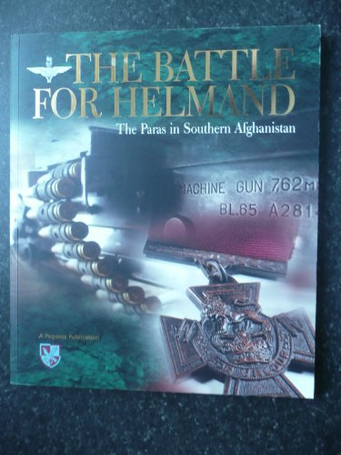9780955781308: The Battle for Helmand: The Paras in Southern Afghanistan