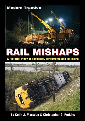 Modern Traction Rail Mishaps: A Pictorial Study of Accidents, Derailments and Collisions (0955788749) by Marsden, Colin; Perkins, Christopher