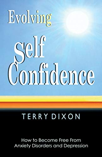 9780955813603: Evolving Self Confidence: How to Become Free from Anxiety Disorders and Depression