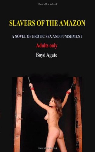 9780955823558: Slavers of the Amazon: A Novel of Erotic Sex and Punishment