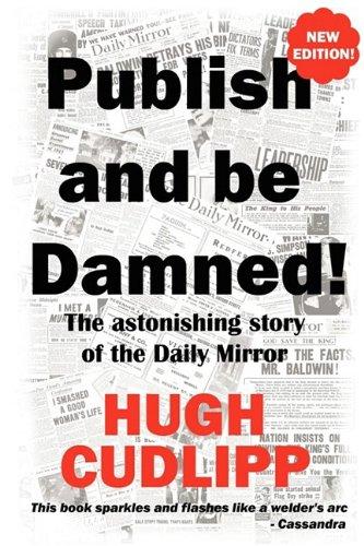 Publish and Be Damned!: Cudlipp, Hugh; Barker,