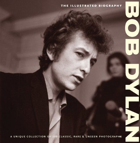 9780955829857: Bob Dylan: The Illustrated Biography (Classic Rare & Unseen)