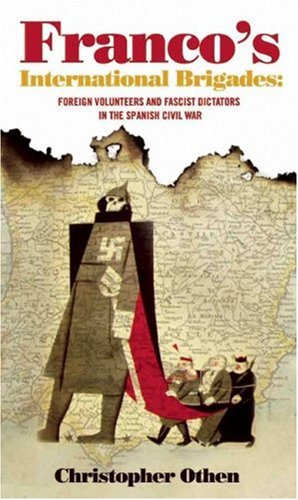 9780955830266: Franco's International Brigades:Foreign Volunteers and Fascist Dictators in the Spanish Civil War: Foreign Volunteers and Fascist Dictators in the Spanish Cival War