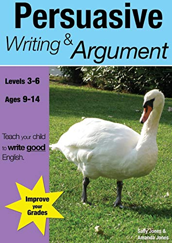 9780955831515: Learning Persuasive Writing and Argument (KS 2-3 +) (ages 8-14 years): Teach Your Child To Write Good English: Volume 2