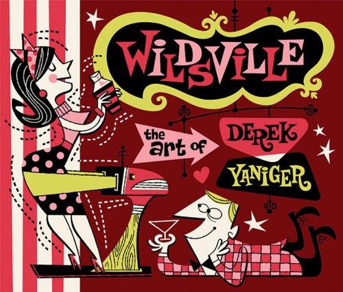 Wildsville the Art of Derek Yaniger: Derek Yaniger