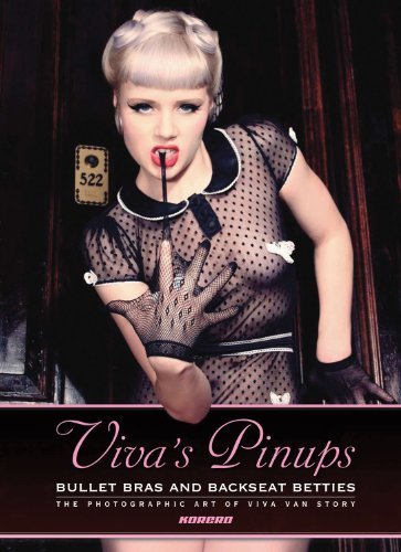 9780955833663: Viva's Pinups: Bullet Bras and Backseat Betties: The Photographic Art of Viva Van Story