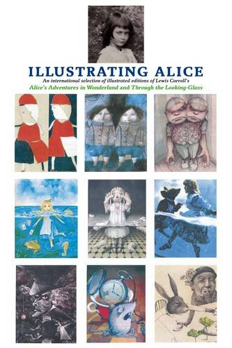 9780955834370: Illustrating Alice: An International Selection of Illustrated Editions of Lewis Carroll's Alice's Adventures in Wonderland and Through the Looking Glass