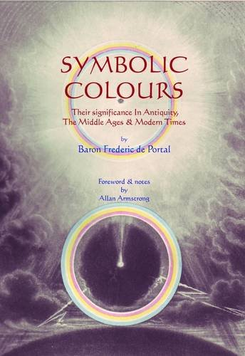 Symbolic Colours: Their Significance in Antiquity, the: Baron Frederic de