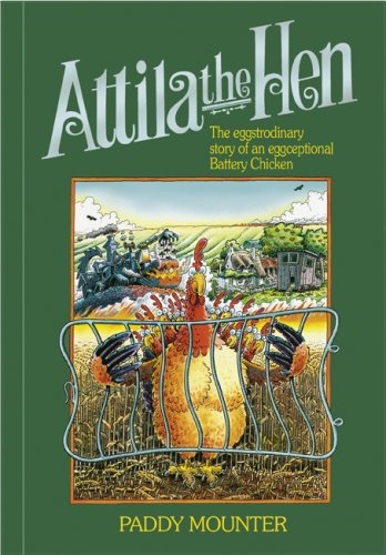 Attila the Hen: The Eggstrodinary Story of an Eggceptional Battery Chicken: Mounter, Paddy