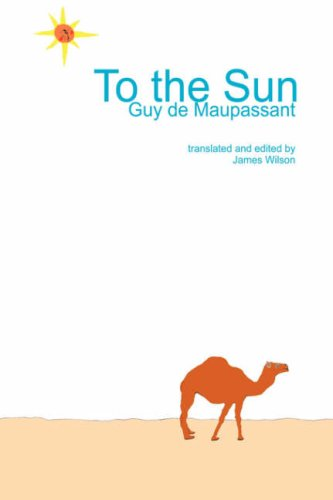 To the Sun: Guy de Maupassant