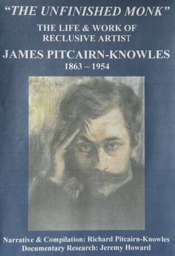 9780955859137: The Unfinished Monk: The Life & Work of Reclusive Artist James Pitcairn-Knowles