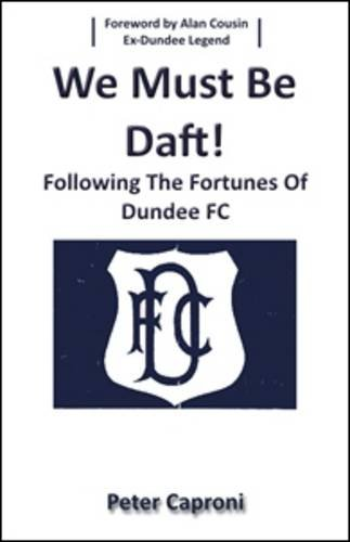 9780955859915: We Must be Daft: Following the Fortunes of Dundee FC