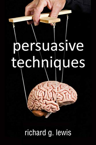 9780955864056: Persuasive Techniques: The 21 Laws of Persuasion (All the Theories of Sales Psychology Every Entrepreneur Needs to Know) (Volume 1)